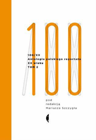 antologia polskiego reportażu 100/xx mariusz szczygieł 2