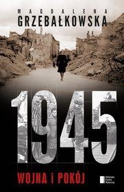 1945 wojna i pokój magdaena grzebałkowska